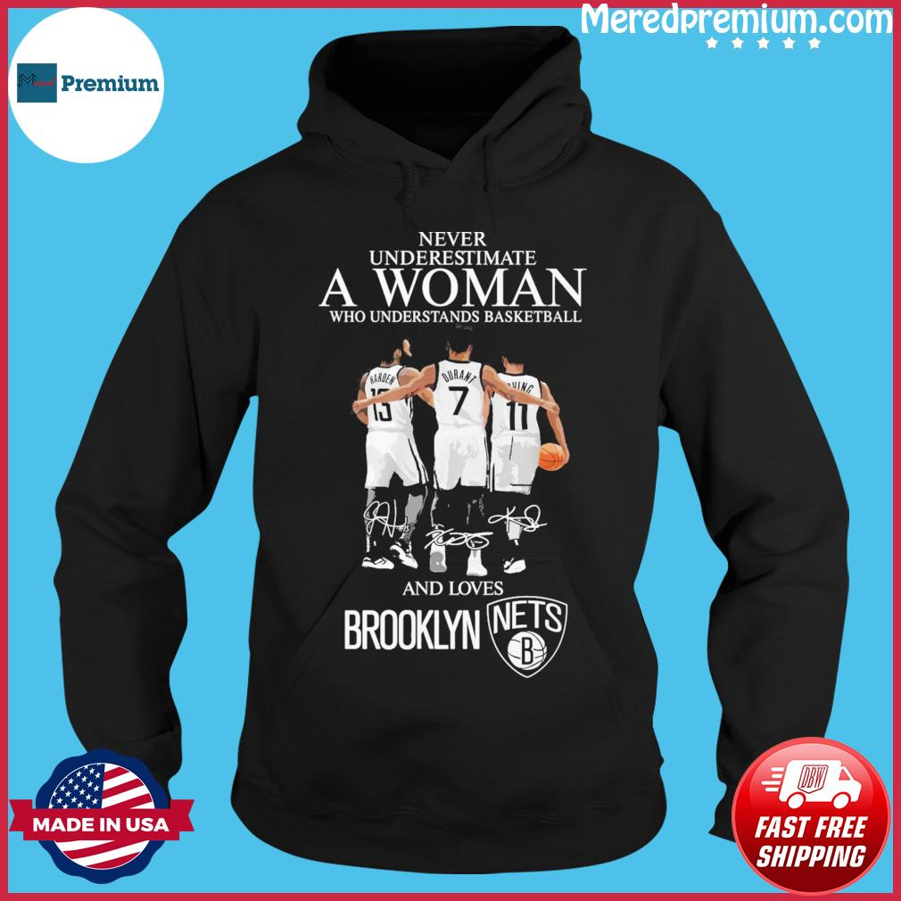 13 Harden 7 Durant And 11 Irving Never Underestimate A Woman And Loves Brooklyn Nets Signatures Shirt Hoodie