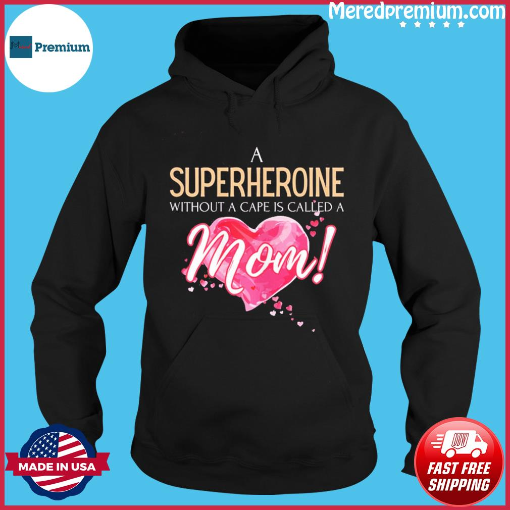 A superheroine without cape, Mother's Day 2021 saying T-Shirt Hoodie