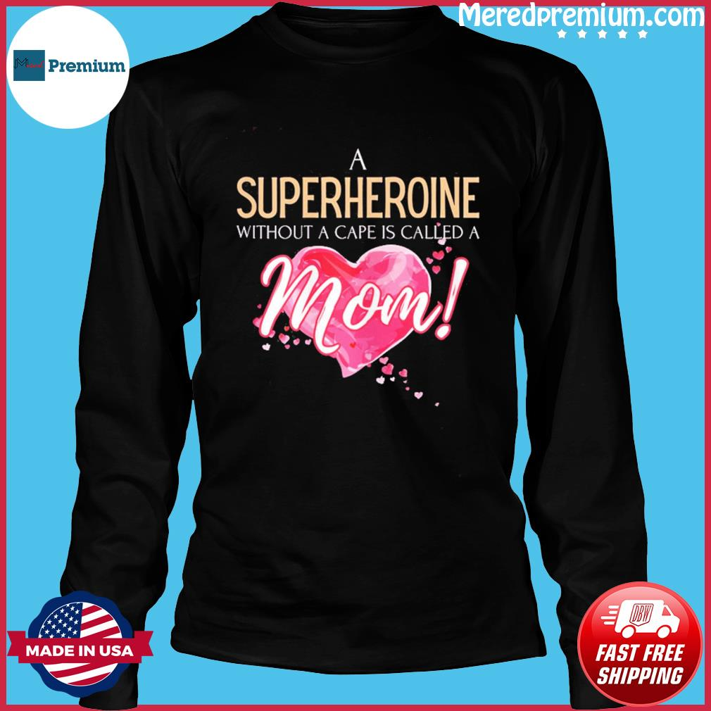 A superheroine without cape, Mother's Day 2021 saying T-Shirt Long Sleeve