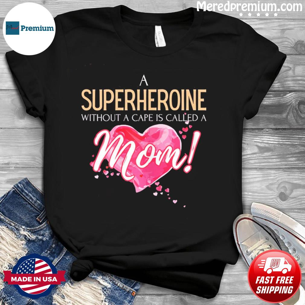 A superheroine without cape, Mother's Day 2021 saying T-Shirt