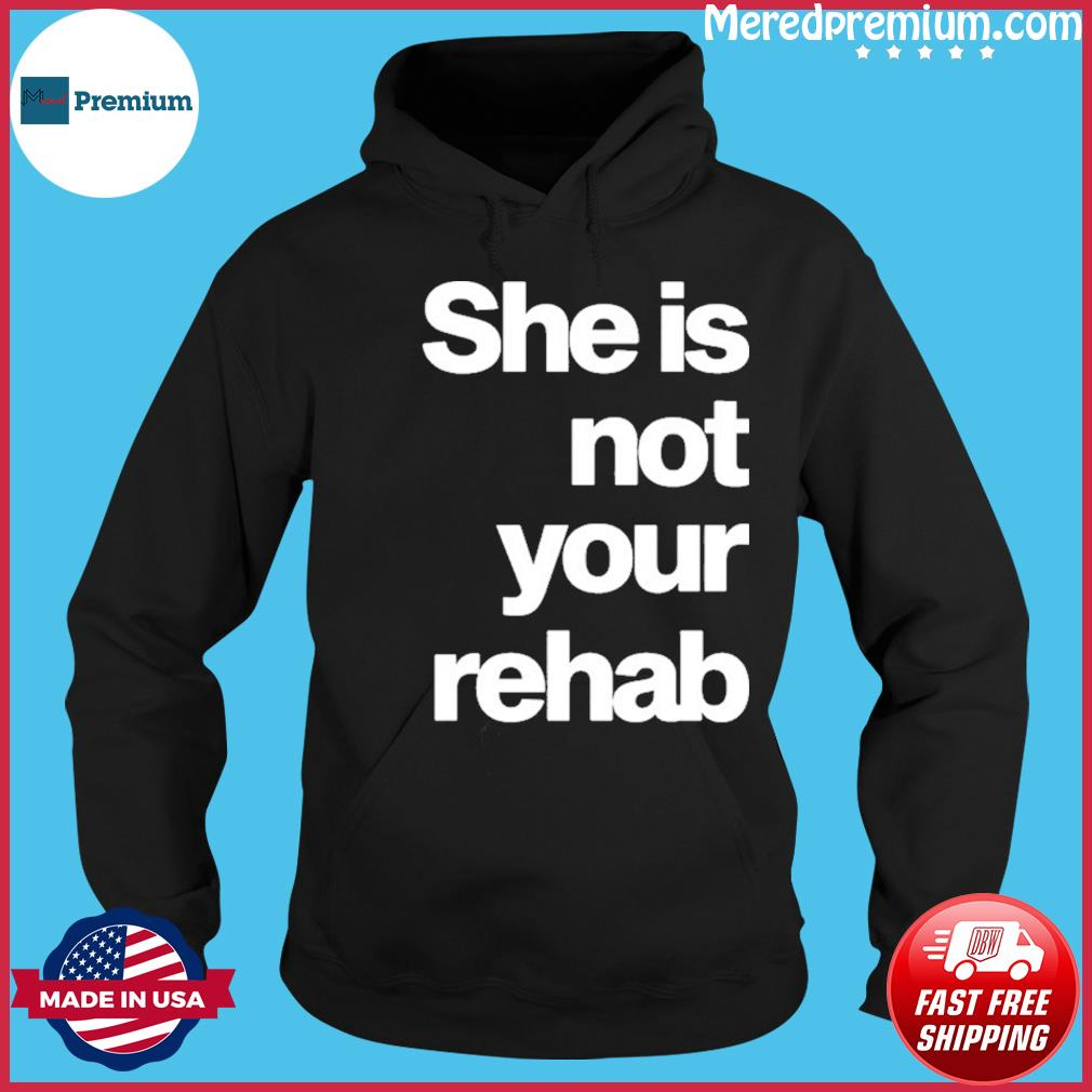 Angelou Brown She Is Not Your Rehab Shirt Hoodie