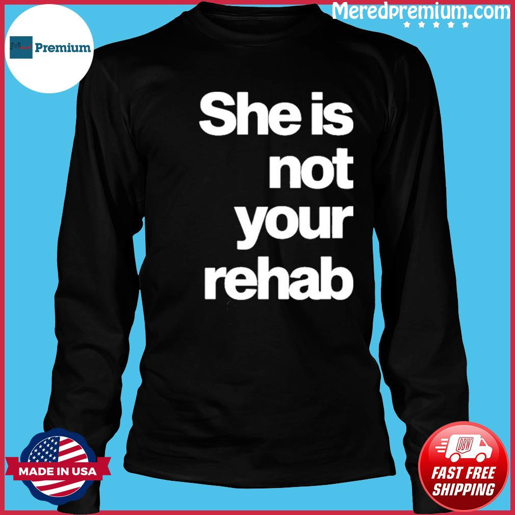 Angelou Brown She Is Not Your Rehab Shirt Long Sleeve