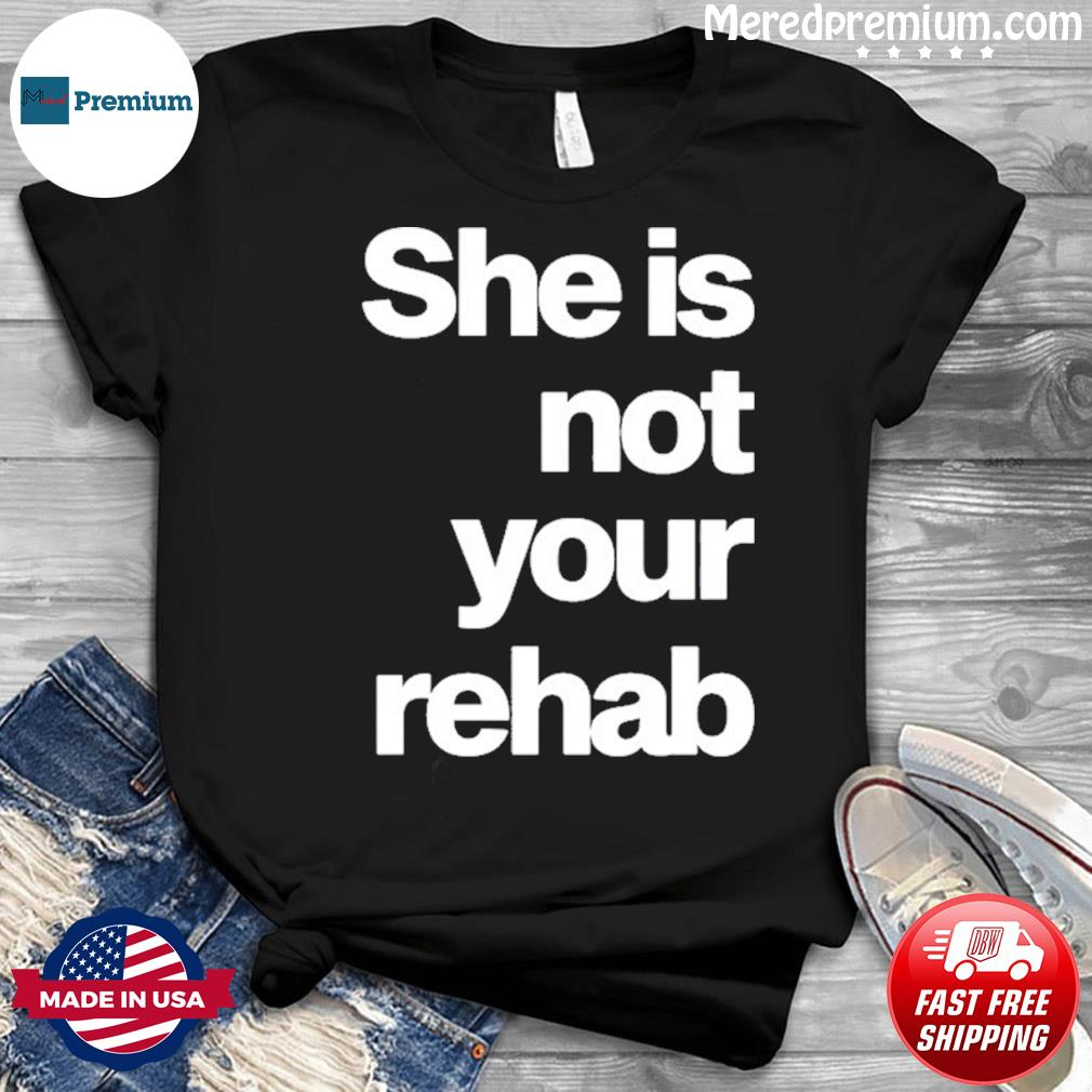 Angelou Brown She Is Not Your Rehab Shirt