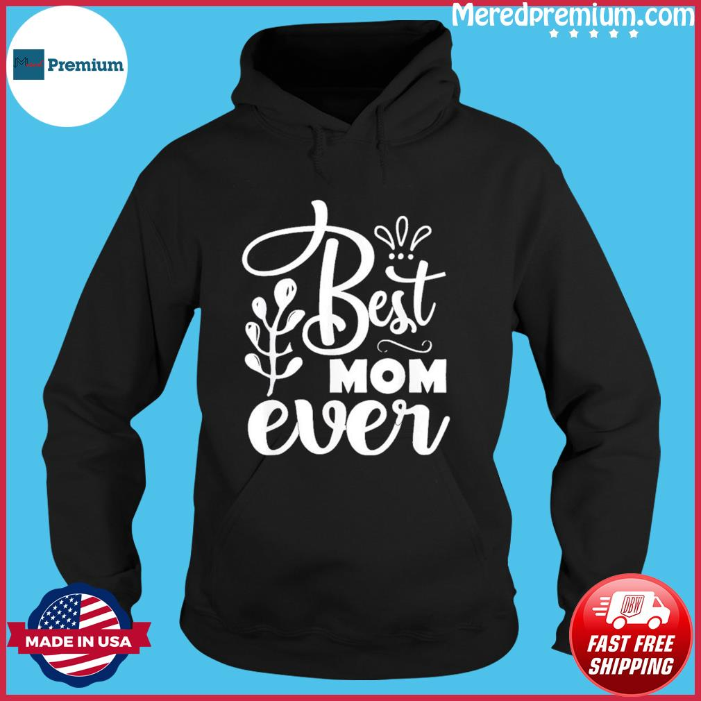 Best Mother Ever Mother's Day 2021 T-Shirt Hoodie