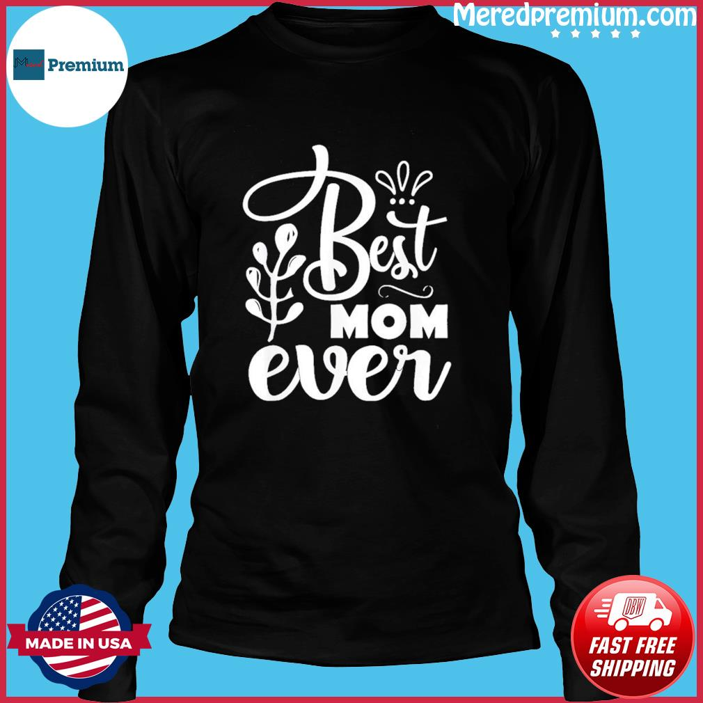 Best Mother Ever Mother's Day 2021 T-Shirt Long Sleeve