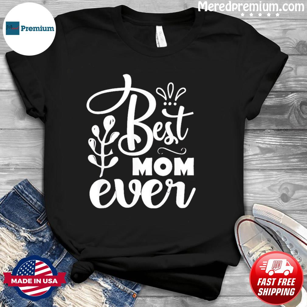 Best Mother Ever Mother's Day 2021 T-Shirt