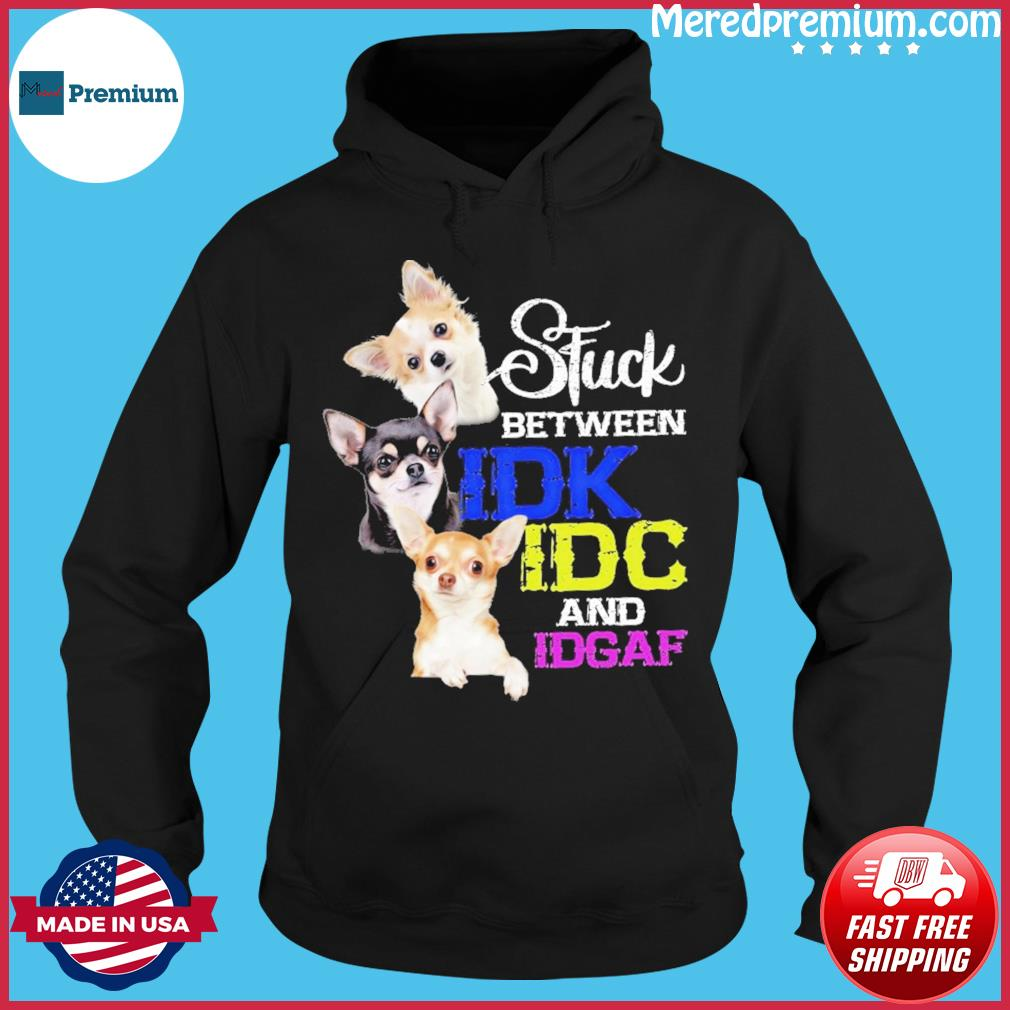 Chihuahua Idk Idc And Idgaf Shirt Hoodie