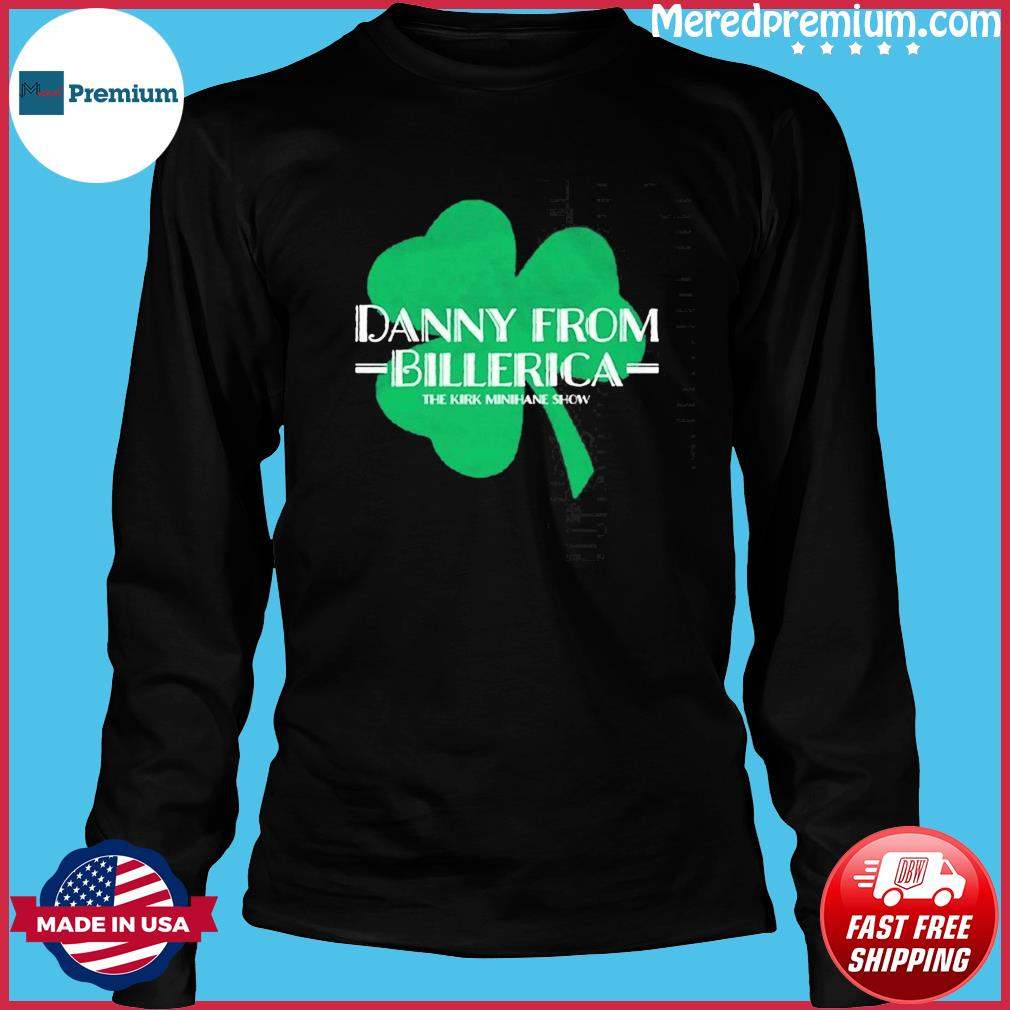 Danny From Billerica The Kirk Minihane Show T-s Long Sleeve
