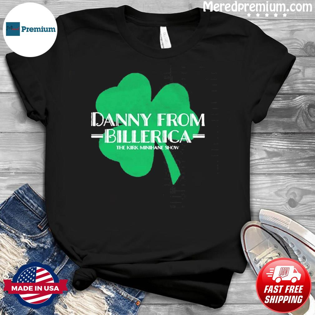 Danny From Billerica The Kirk Minihane Show T-shirt