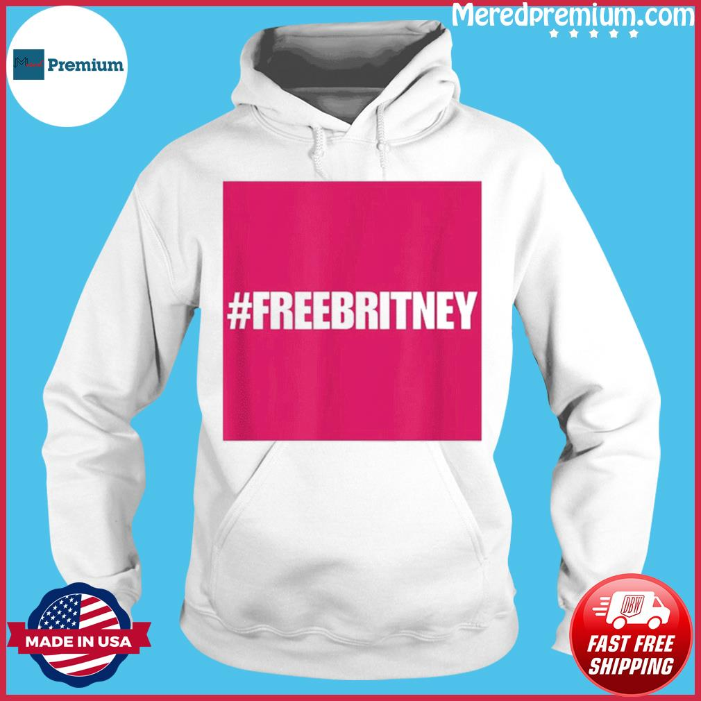 Free Britney #FreeBritney Hashtag FreeBritney T-Shirt Hoodie