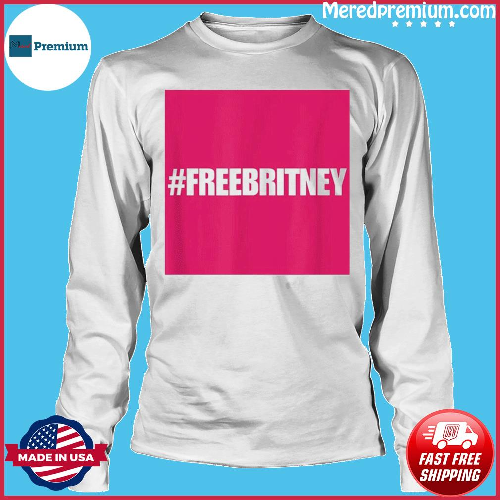 Free Britney #FreeBritney Hashtag FreeBritney T-Shirt Long Sleeve