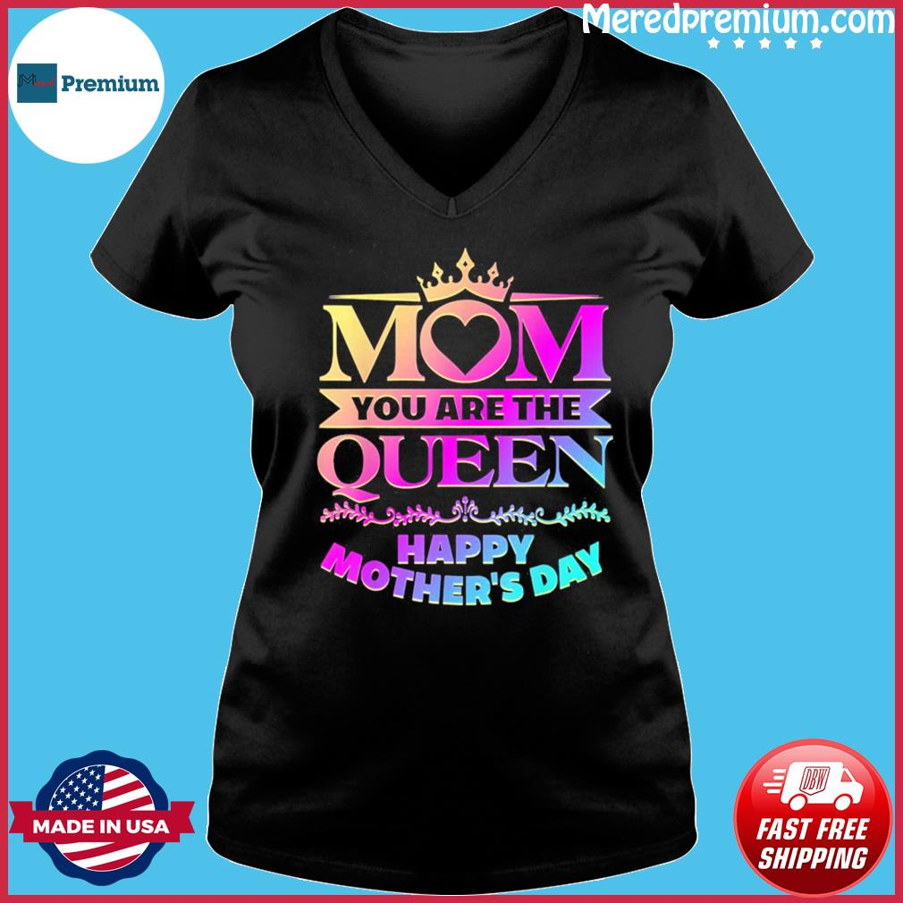Happy Mothers Day T-Shirt Mom You Are The Queen T-Shirt Ladies V-neck