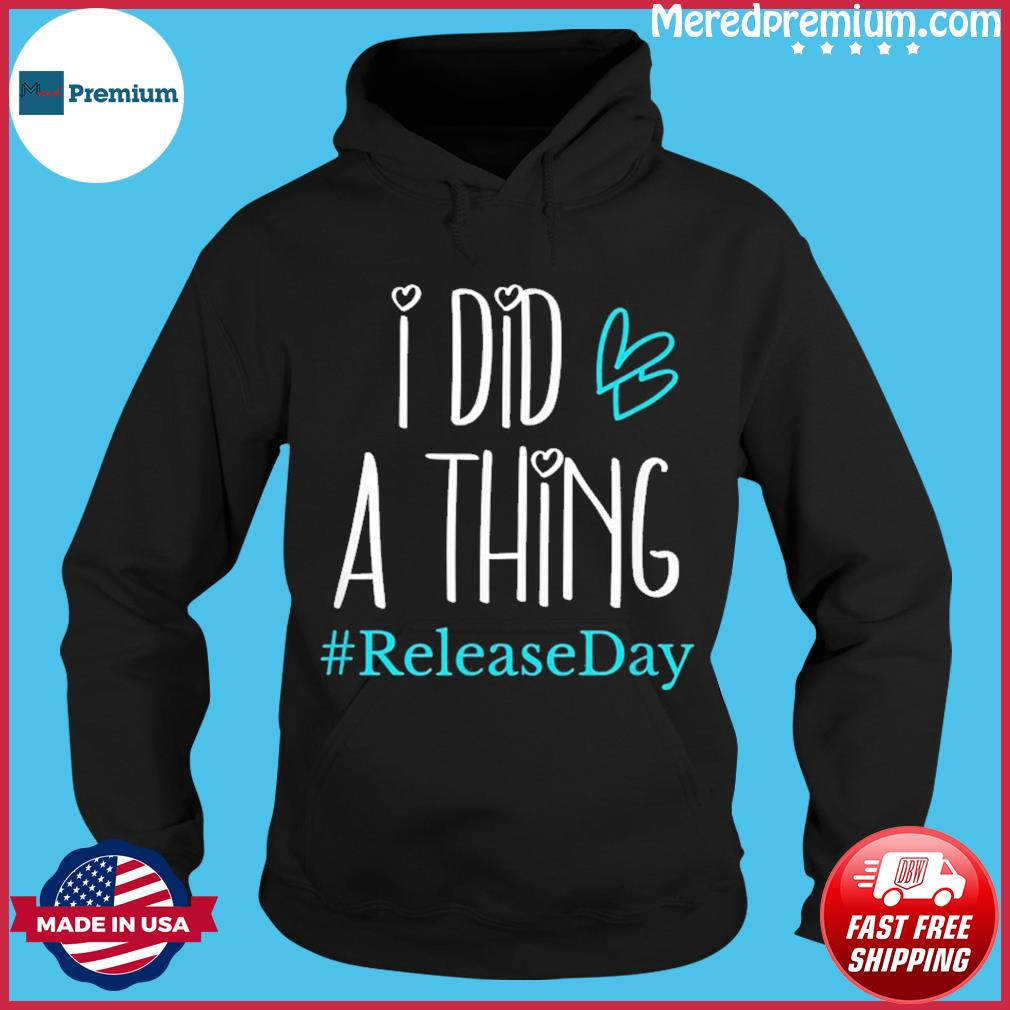 I Did A Thing #ReleaseDay T-Shirt Hoodie