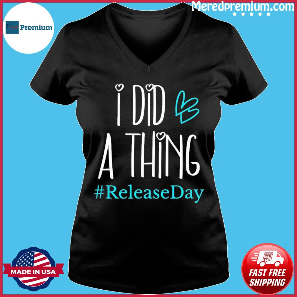 I Did A Thing #ReleaseDay T-Shirt Ladies V-neck