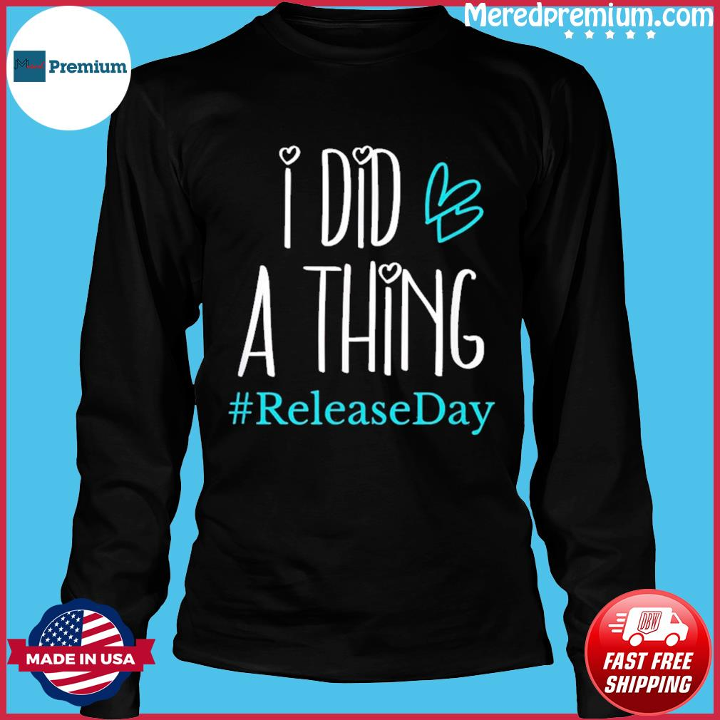 I Did A Thing #ReleaseDay T-Shirt Long Sleeve