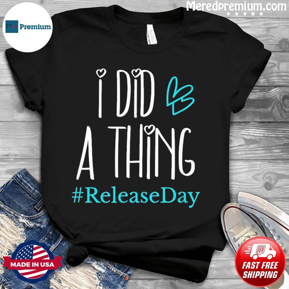 I Did A Thing #ReleaseDay T-Shirt