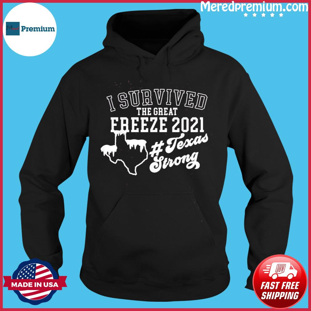 I survived Texas 21 Snow Strong Texas great freeze of 2021 T-Shirt Hoodie