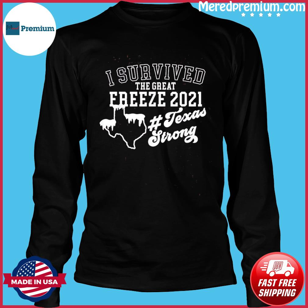 I survived Texas 21 Snow Strong Texas great freeze of 2021 T-Shirt Long Sleeve