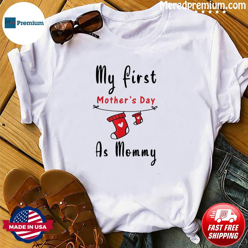 My First Mother's Day As Mommy Shirt New Mom T-shirt