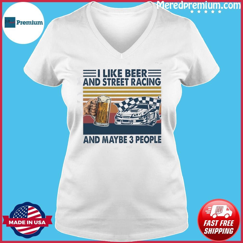 Official I Like Beer And Street Racing And Maybe 3 People Vintage Shirt Ladies V-neck