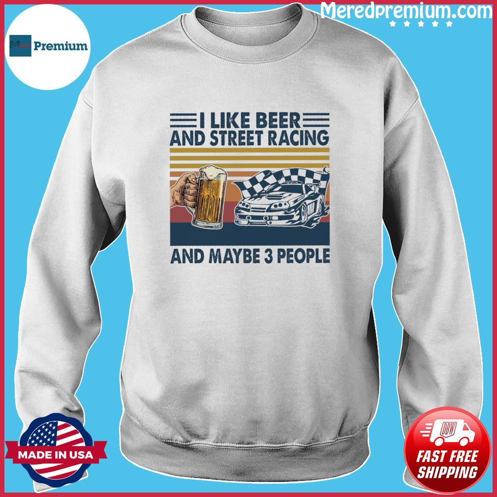 Official I Like Beer And Street Racing And Maybe 3 People Vintage Shirt Sweater