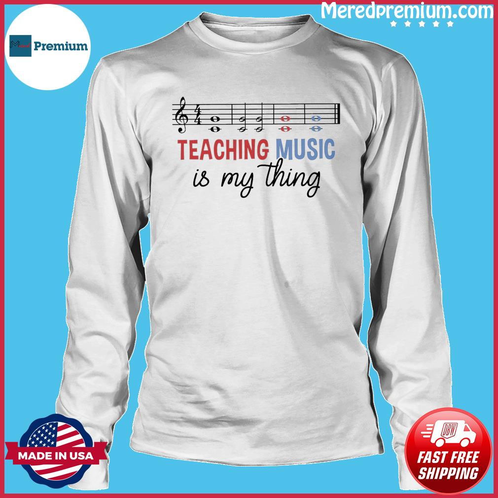Official Teaching Music Is My Thing Shirt Long Sleeve
