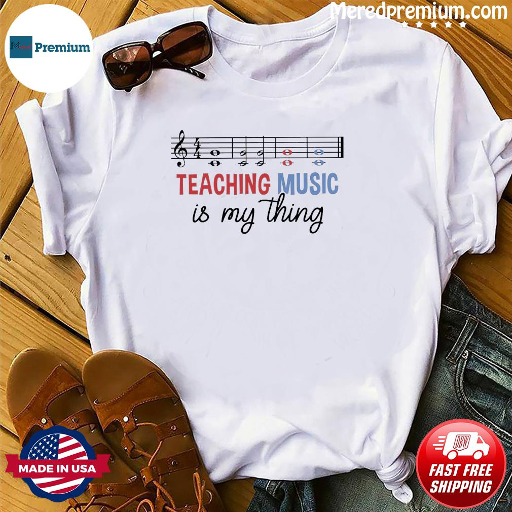 Official Teaching Music Is My Thing Shirt