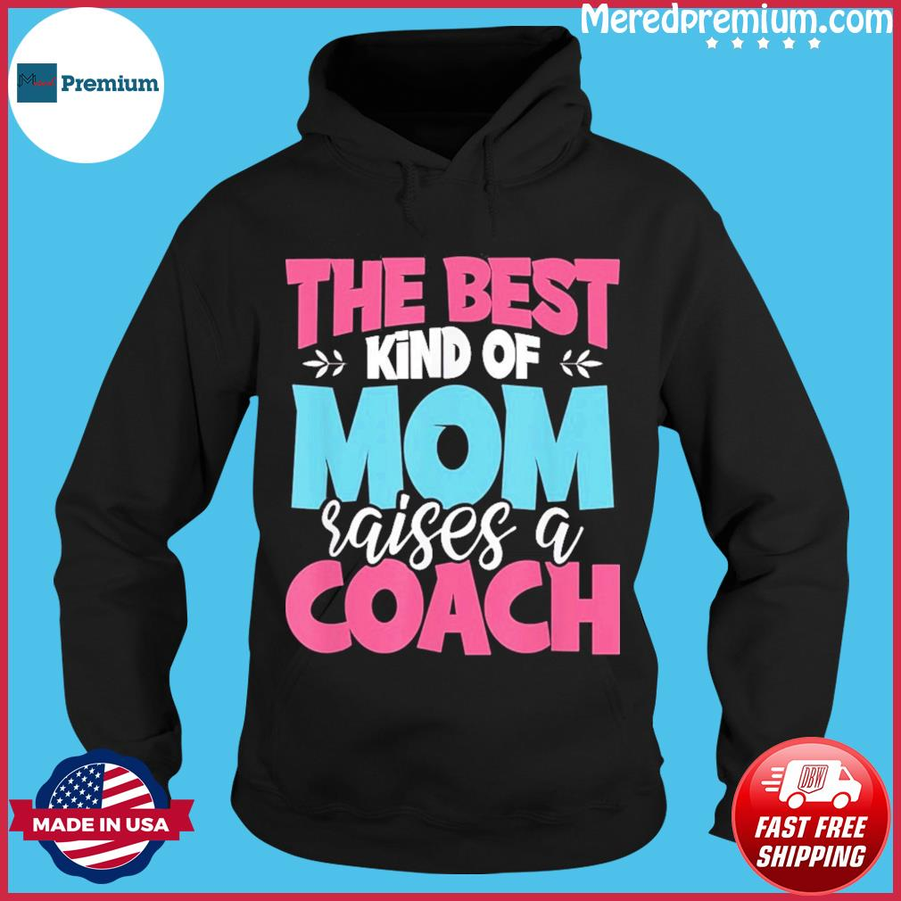 The Best Kind of Mom Raises a Coach Practitioner Moms T-Shirt Hoodie