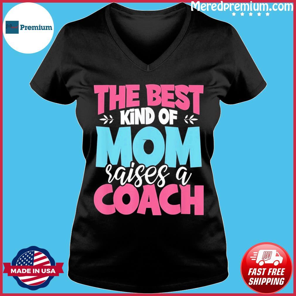 The Best Kind of Mom Raises a Coach Practitioner Moms T-Shirt Ladies V-neck