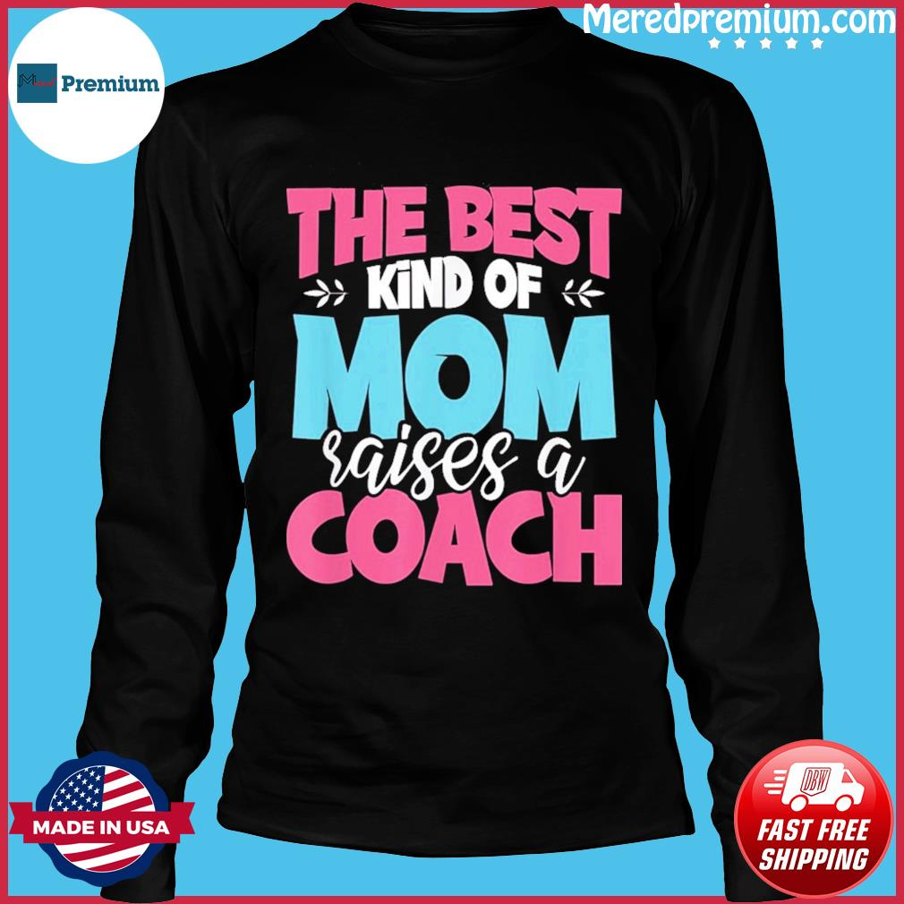 The Best Kind of Mom Raises a Coach Practitioner Moms T-Shirt Long Sleeve