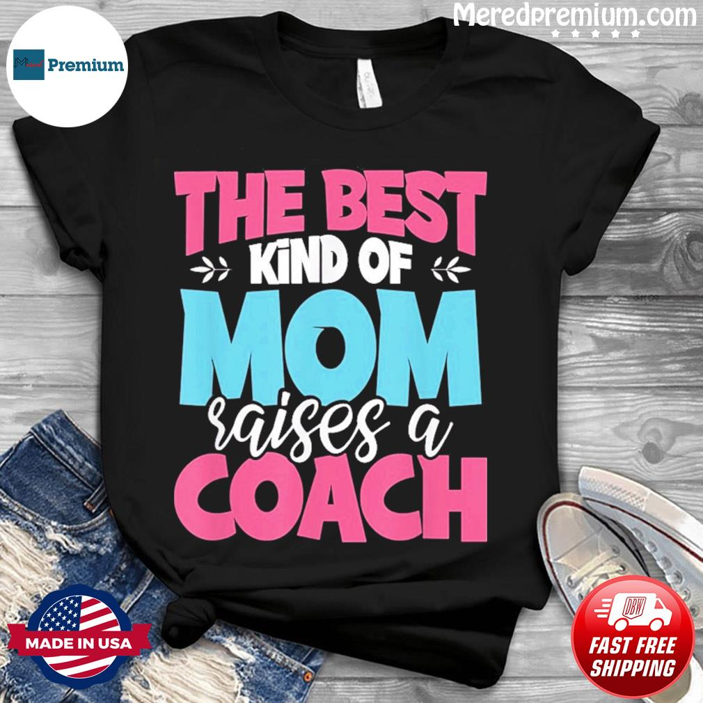 The Best Kind of Mom Raises a Coach Practitioner Moms T-Shirt