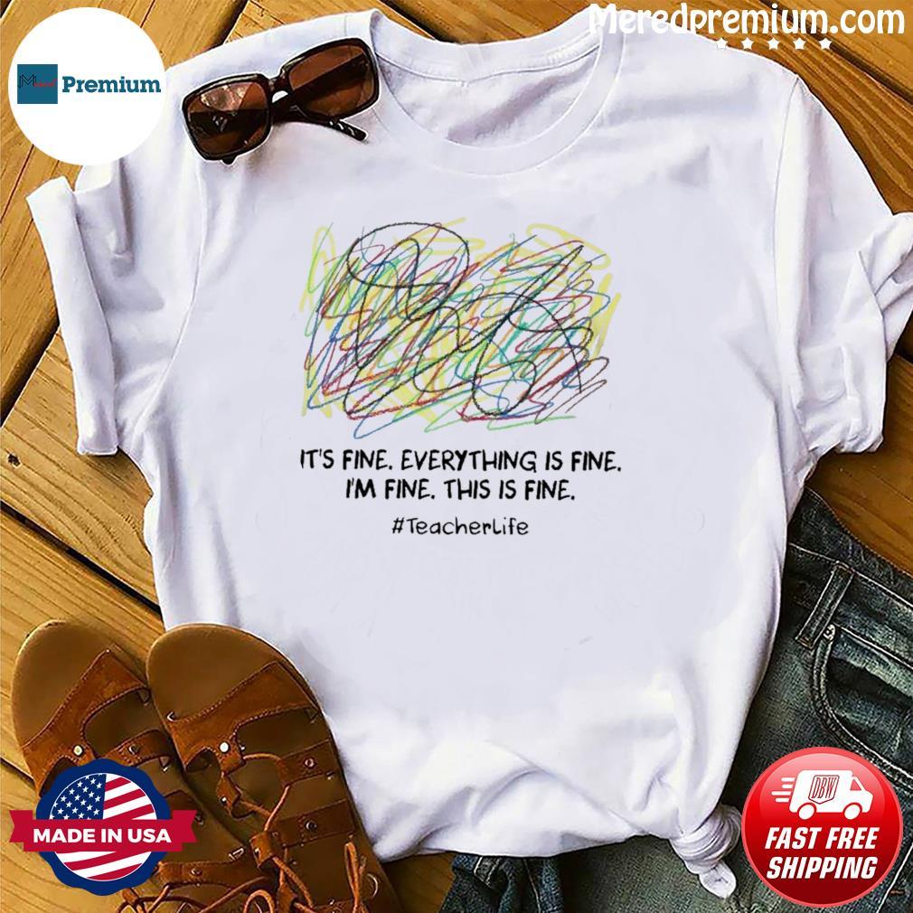2021 It's Fine I'm Fine Everything's Fine I'm Fine This Is Fine #Teacherlife Shirt