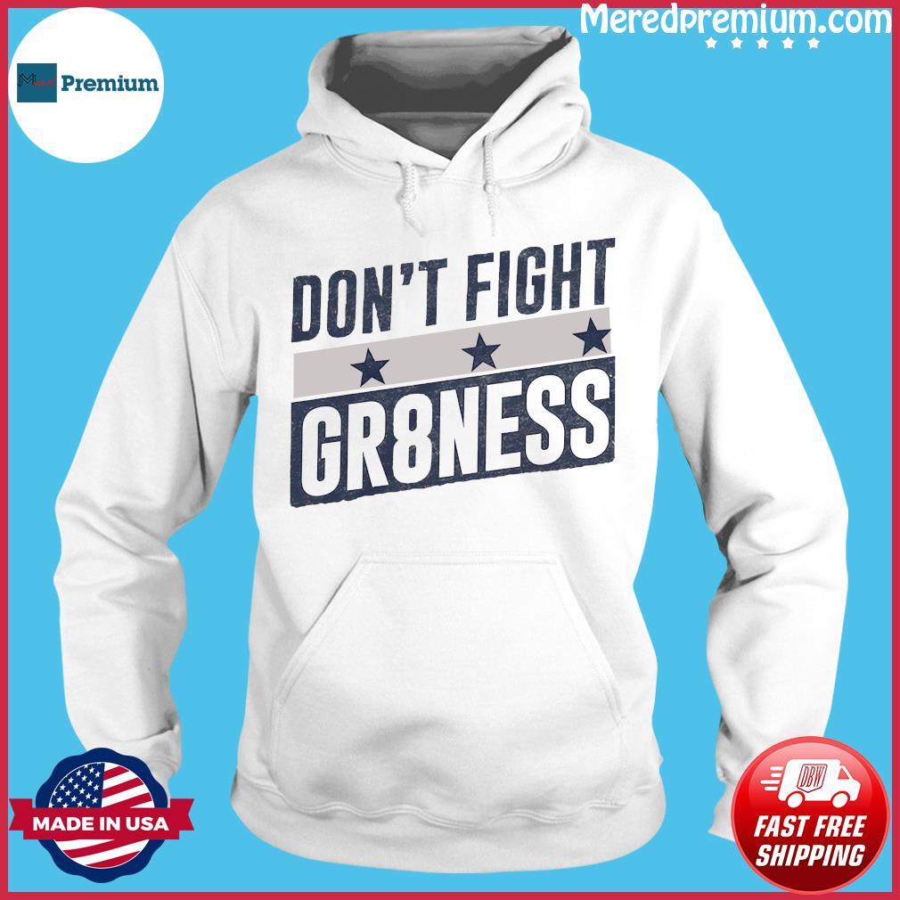 DON'T FIGHT GR8NESS SHIRT Hoodie