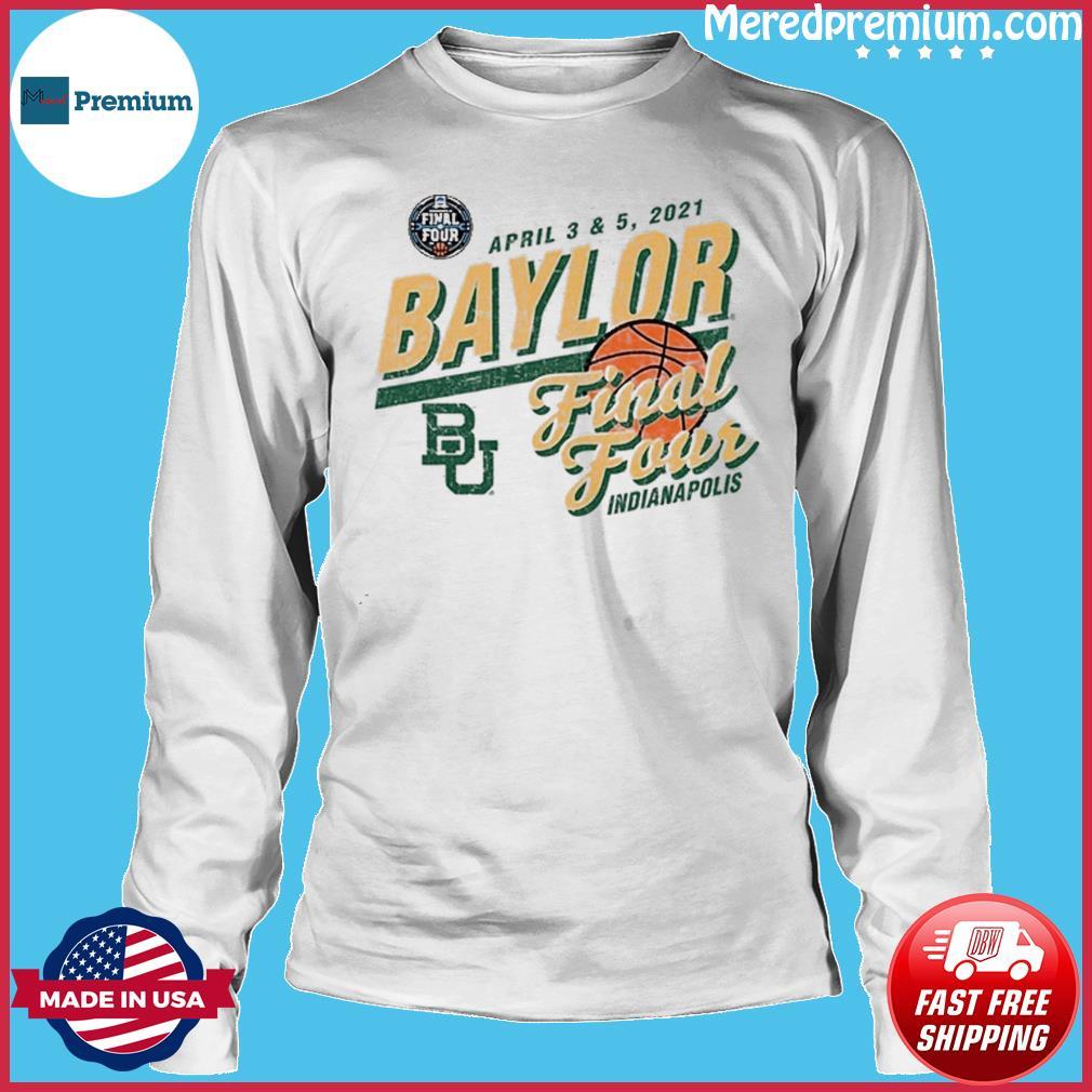 Baylor Bears Basketball Final Four Indianapolis Apr 2021 Shirt Long Sleeve