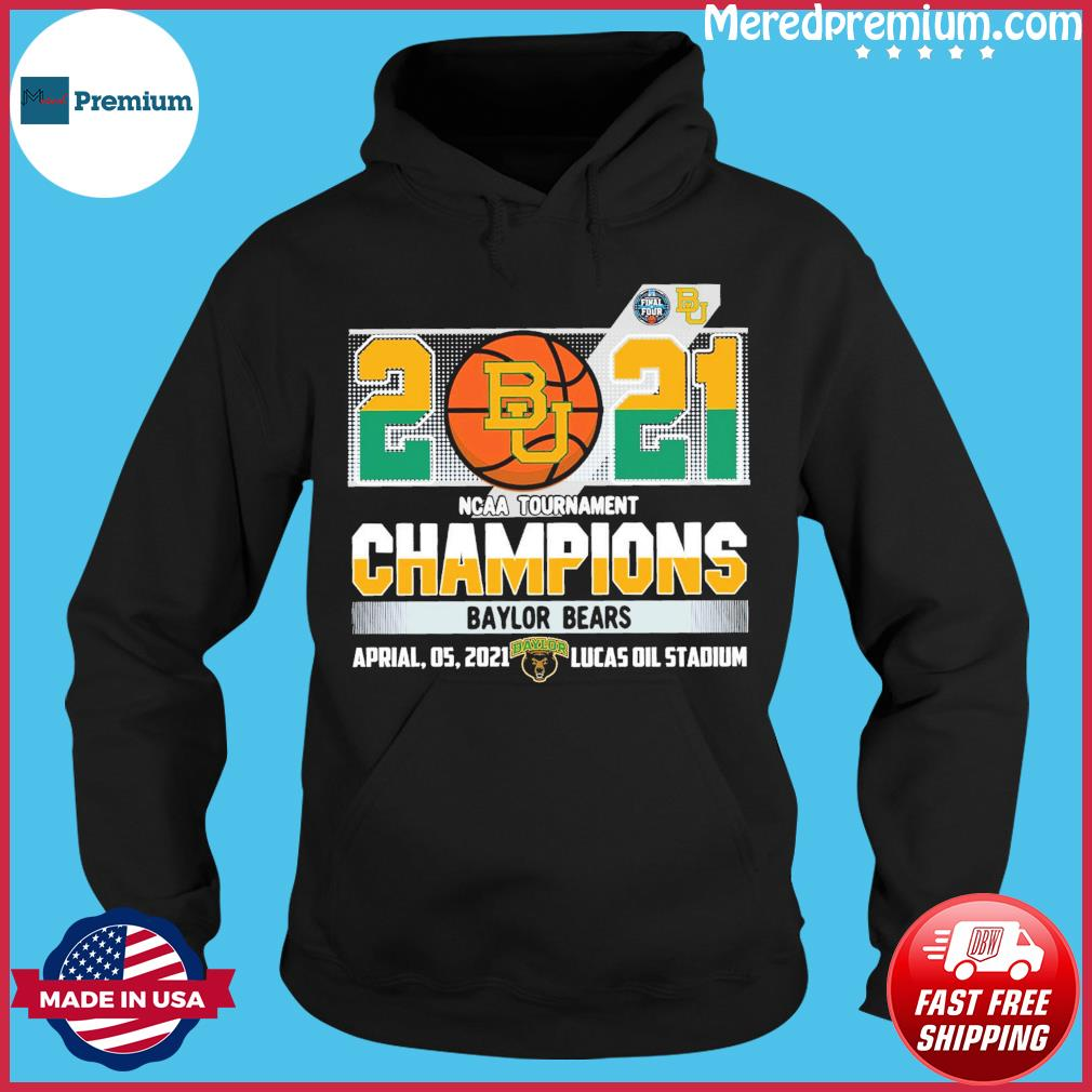 Official Baylor Bears BU Basketball 2021 NCAA Tournament Champions T-s Hoodie