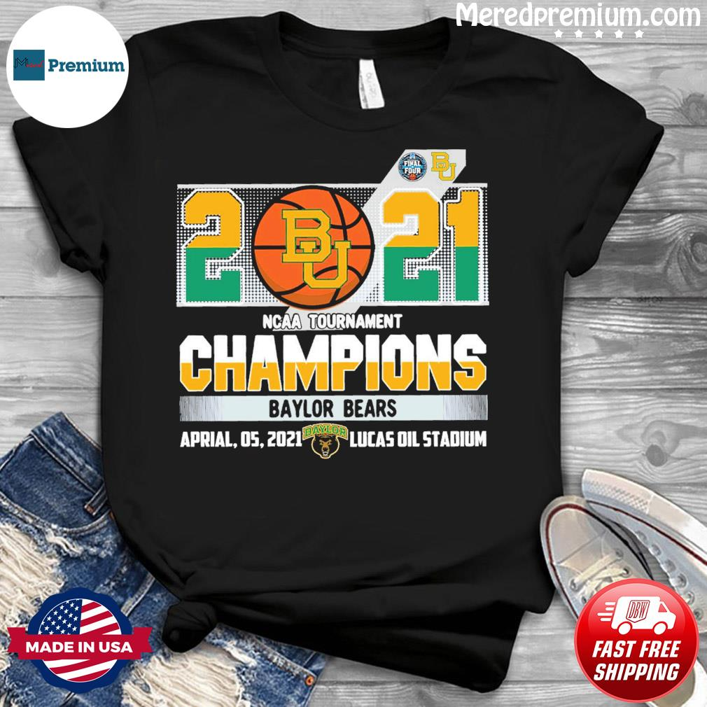 Official Baylor Bears BU Basketball 2021 NCAA Tournament Champions T-shirt
