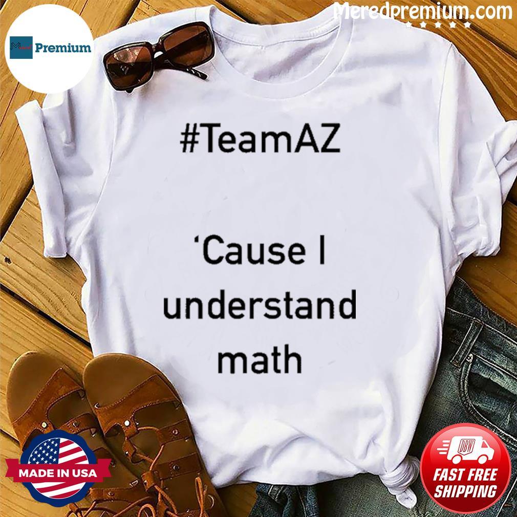 Official Team AZ Cause I Understand Math Shirt