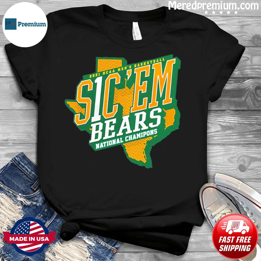 Official Texas Baylor Bears 2021 NCAA Men's Basketball S1C 'EM National Chamipons Shirt