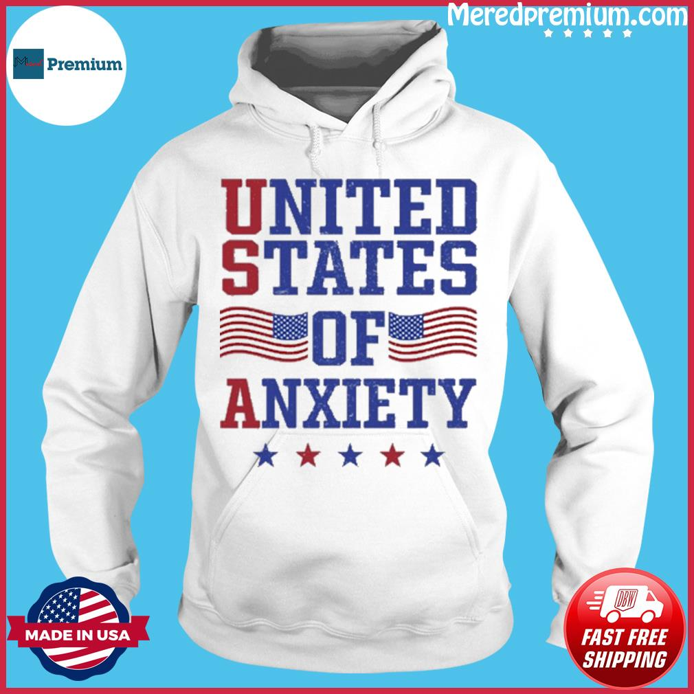 Official United States Of Anxiety Shirt Hoodie