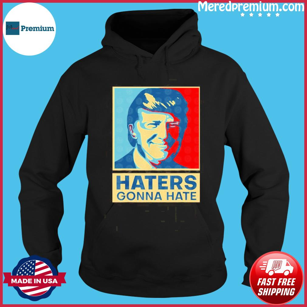 donald trump Haters Gonna Hate s Hoodie