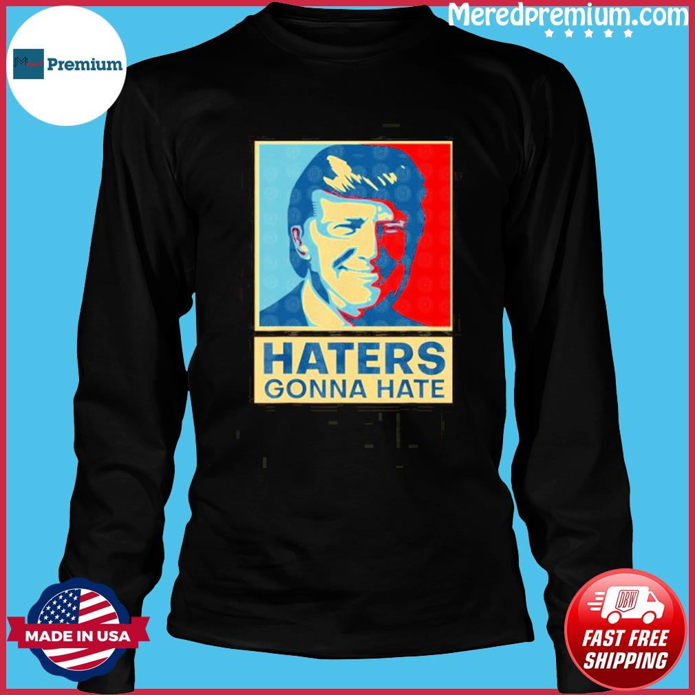 donald trump Haters Gonna Hate s Long Sleeve