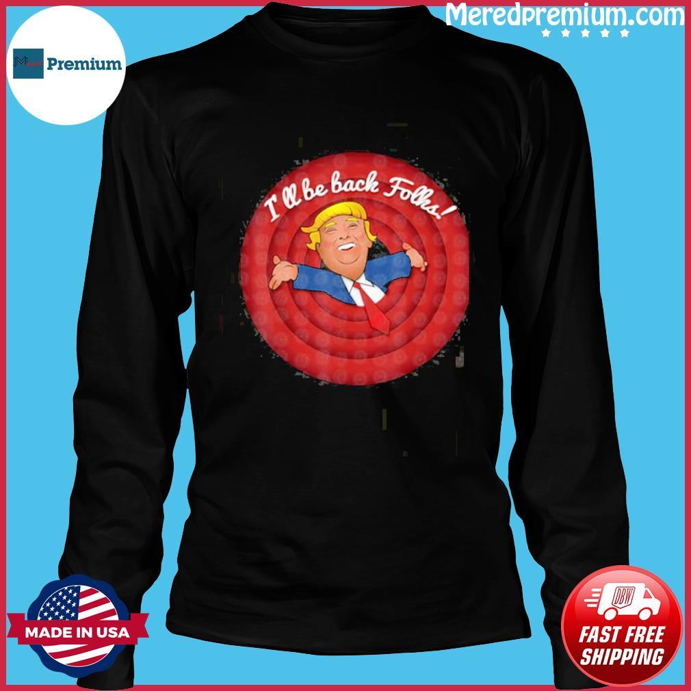 Donald trump i'll be back folks s Long Sleeve