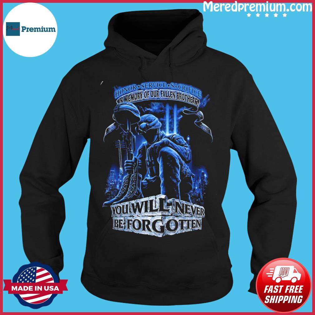 Honor service sacrifice in memory of our fallen brothers you will never be forgotten s Hoodie