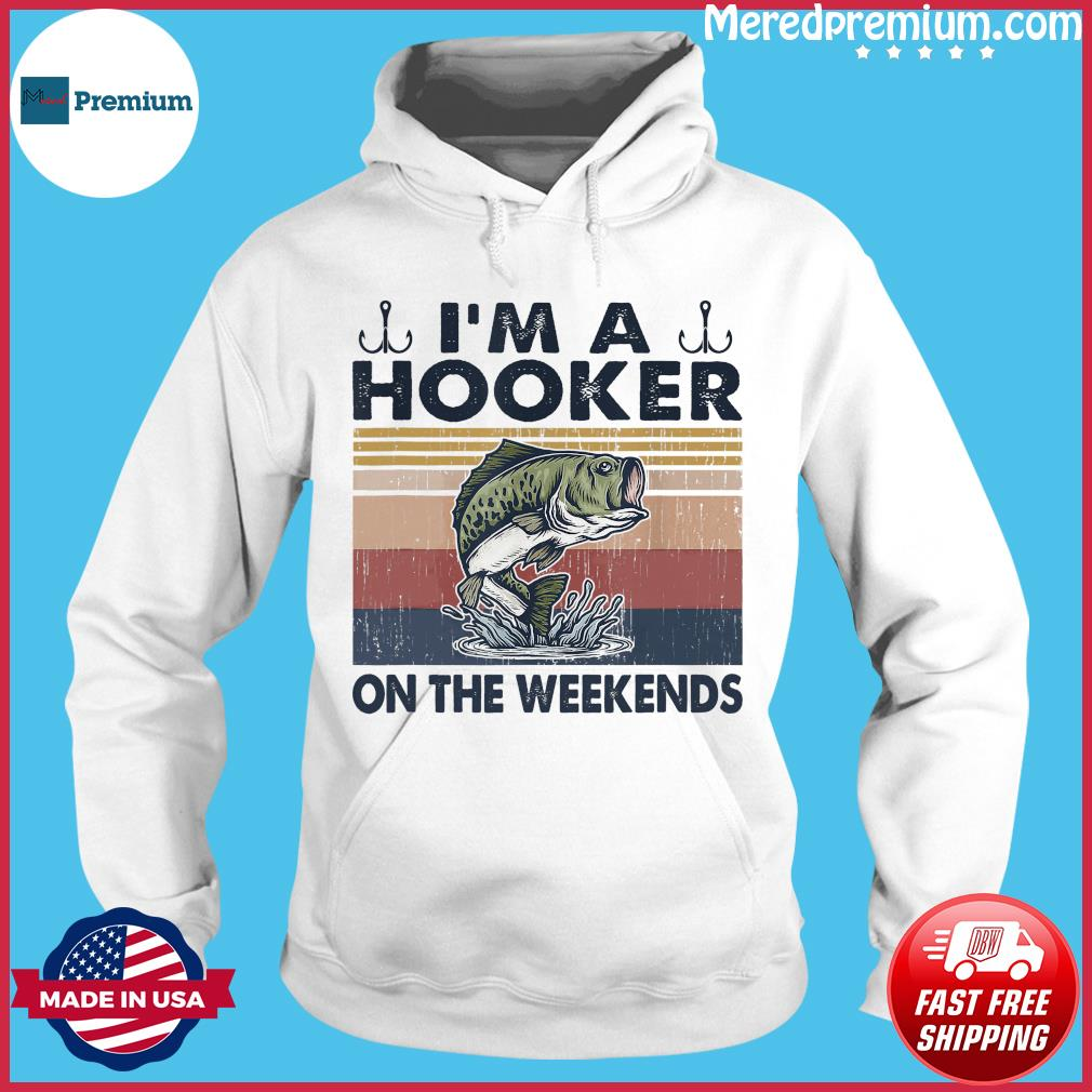 Official Fishing I'm A Hooker On The Weekends Vintage Shirt Hoodie