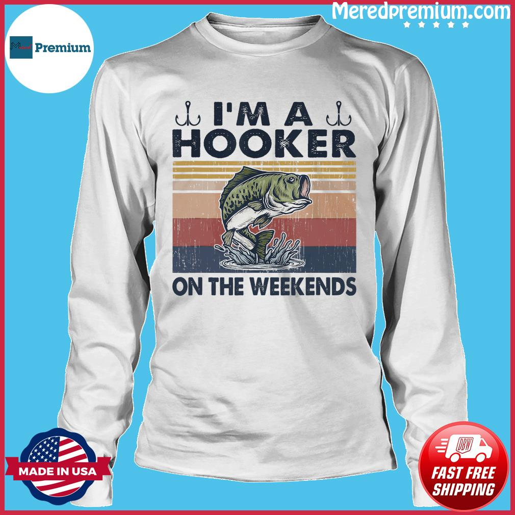Official Fishing I'm A Hooker On The Weekends Vintage Shirt Long Sleeve