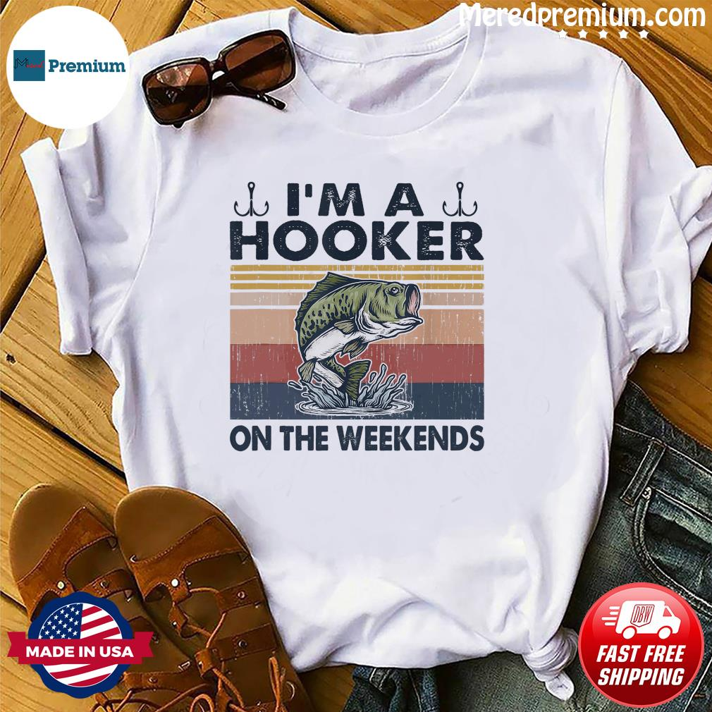 Official Fishing I'm A Hooker On The Weekends Vintage Shirt