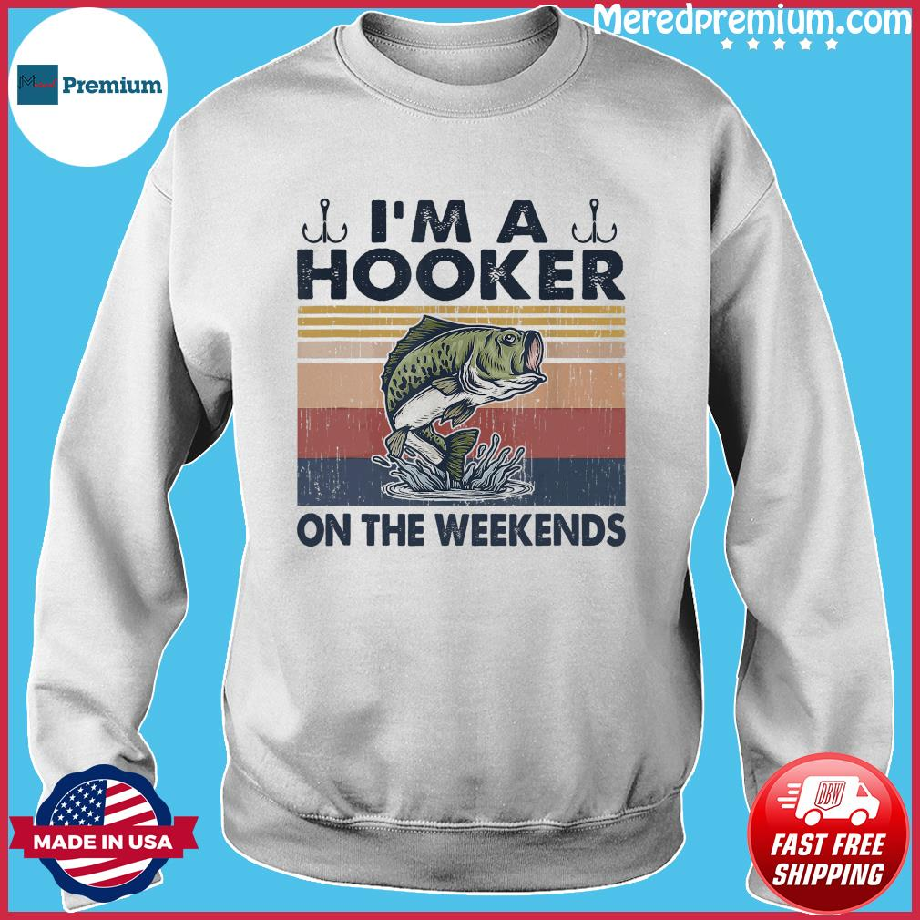 Official Fishing I'm A Hooker On The Weekends Vintage Shirt Sweater