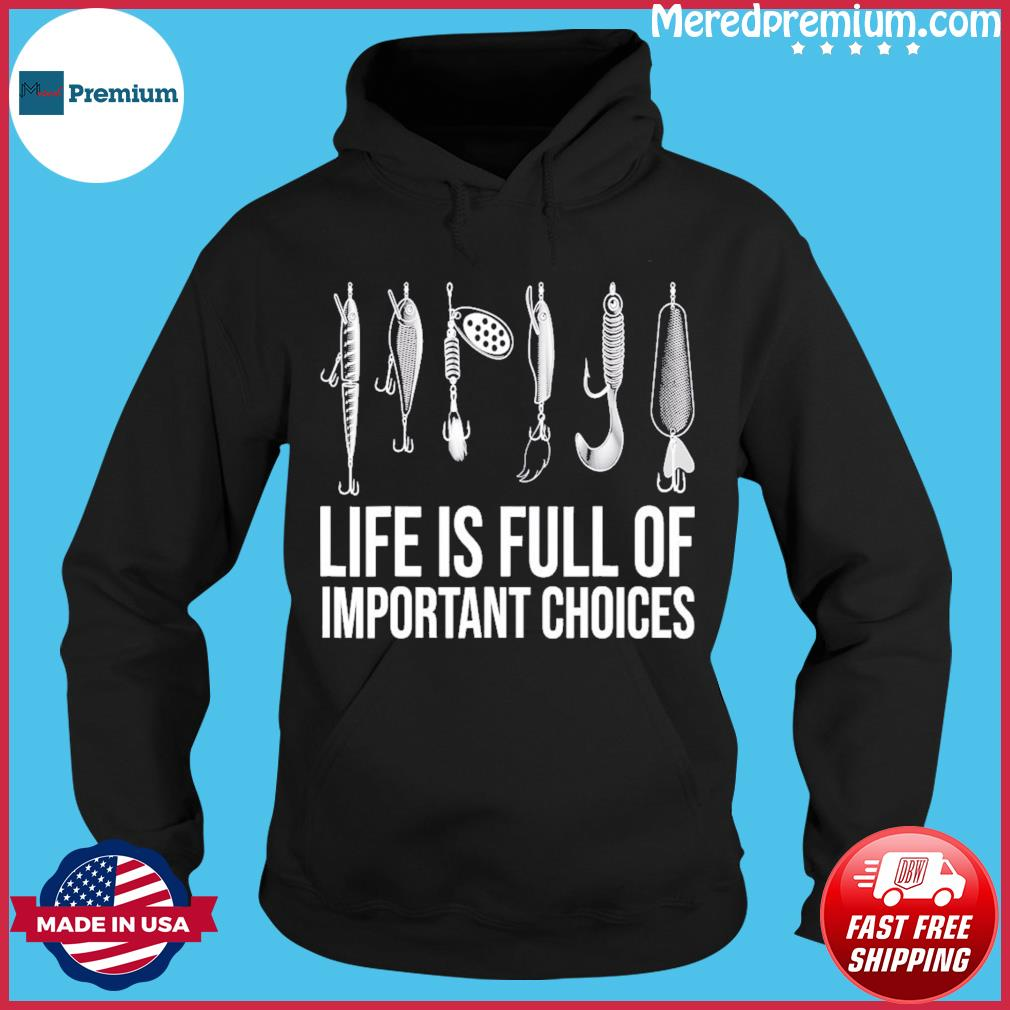 Official Fishing Life Is Full Of Important Choices Shirt Hoodie