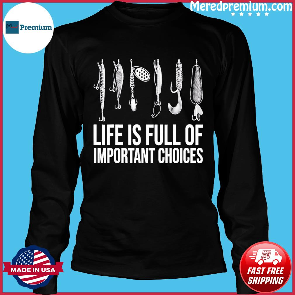 Official Fishing Life Is Full Of Important Choices Shirt Long Sleeve
