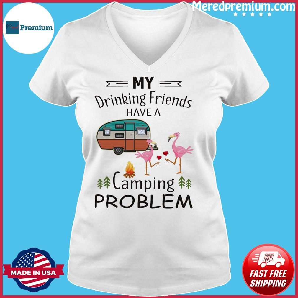 Official Flamingo My Drinking Friends Have A Camping Problem Shirt Ladies V-neck